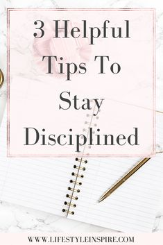 3 Helpful Tips To Stay Disciplined