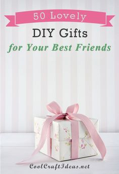 50 Lovely DIY Gifts for Your Best Friends