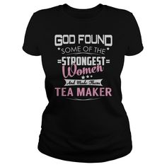 God Found Some of the Strongest Women And Made Them Tea Maker Job Shirts #gift #ideas #Popular #Everything #Videos #Shop #Animals #pets #Architecture #Art #Cars #motorcycles #Celebrities #DIY #crafts #Design #Education #Entertainment #Food #drink #Gardening #Geek #Hair #beauty #Health #fitness #History #Holidays #events #Home decor #Humor #Illustrations #posters #Kids #parenting #Men #Outdoors #Photography #Products #Quotes #Science #nature #Sports #Tattoos #Technology #Travel #Weddings…