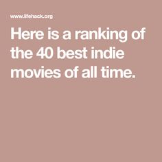 Here is a ranking of the 40 best indie movies of all time.