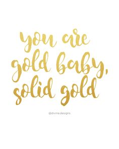 gold&glitter&confetti You are gold baby, solid gold - Motivational Quote - Inspiration Wedding Anniv Baby Boy Quotes, Girl Boss Quotes, Inspirational Quotes Wallpapers, Motivational Quotes, Gold Quotes, Gold Sayings, Solids For Baby, Meaningful Quotes, Quotable Quotes