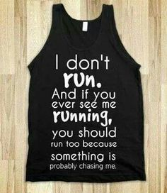 hahaha!! I do run but I don't prefer to, just like to change it up!!