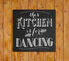 This Kitchen Is For Dancing Chalkboard Printable by dodidoodles, $5.00