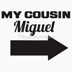 My cousin Miguel