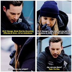 Lindsay: Hey partner, you alright? Jay, are you there? Halstead: Yeah. I'm fine. (4x16)