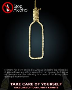 Stop Alcohol. Take Care of Yourself. Take Care of Your Liver & Kidneys.