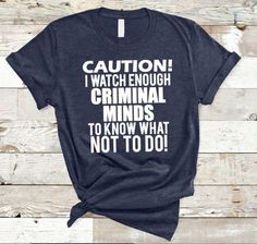 Caution i watch enough criminal minds to know what not to do-funny shirts for women- womens fashion- graphic tees- funny shirt sayings- wife life shirts Funny Shirts Women, Funny Shirt Sayings, T Shirts With Sayings, Funny Tshirts, T Shirts For Women, Shirt Quotes, Vinyl Shirts, Mom Shirts, Cute Shirts