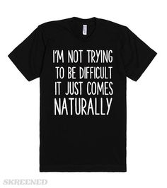 I'm not trying to be difficult it just comes natural. Somethings you can't control. Let people know ahead of time. #Sassy