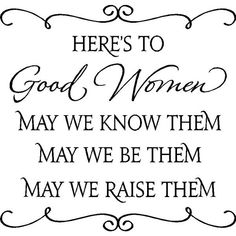Here's to good women