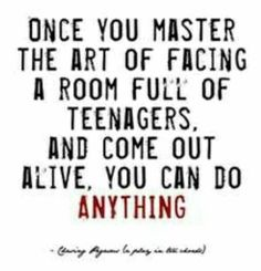 Once you master the art of facing a room full of teenagers, and come out alive, you can do anything! #teacher #motivation