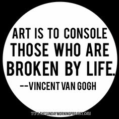 """""""Art is to console those who are broken by life."""" ― Vincent van Gogh """"Art is to console those who are broken by life. Art Slogans, Therapy Quotes, Artist Quotes, Author Quotes, Craft Quotes, Creativity Quotes, Vincent Van Gogh, Me Quotes, Famous Quotes"""