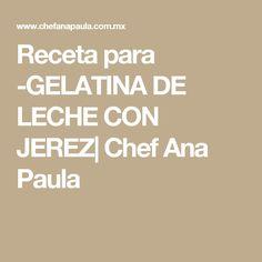 Receta para -GELATINA DE LECHE CON JEREZ| Chef Ana Paula