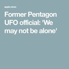 Former Pentagon UFO official: 'We may not be alone'