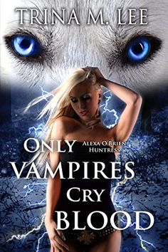 Only Vampires Cry Blood (Alexa O'Brien Huntress Series Book 3) by Trina M. Lee http://www.amazon.com/dp/B005S66ZWS/ref=cm_sw_r_pi_dp_wXlCwb17TMBAS