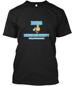 Bees Make Me Happy Black T-Shirt Front - This is the perfect gift for someone who loves Bee. Thank you for visiting my page (Related terms: Bees Make Me Happy,Love Bees,insect,honeybee,bee,animals,ecology,Bee,science,beekeeping,bee gees,bee #Bee, #Beeshirts...)