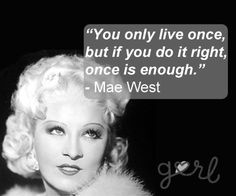 Google Image Result for http://www.gurl.com/wp-content/uploads/2012/03/Mae-West-Quote-Black-and-White.jpg