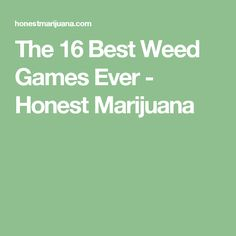 The 16 Best Weed Games Ever - Honest Marijuana
