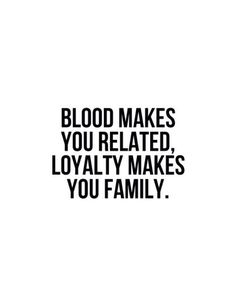 blood makes you related loyalty makes you family quote - Google zoeken