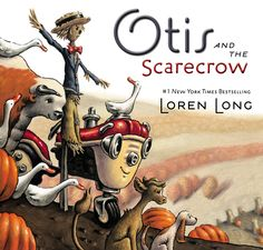 Otis and the Scarecrow, by Loren Long #penguinkids #OtisAndTheScarecrow