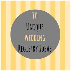 10 Unique Wedding Registry Ideas... I still like the traditional way but these are interesting and can be additional registries!