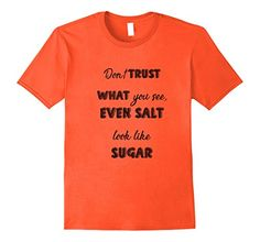 Mens Dont Trust What you see, even salt look like sugar 2... https://www.amazon.com/dp/B075R7DJZG/ref=cm_sw_r_pi_awdb_x_e5wWzbNEEG29K #sugar #salt #motivation #psycology