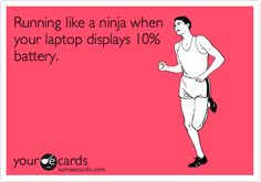 I sometimes run when my laptop displays 10% battery.
