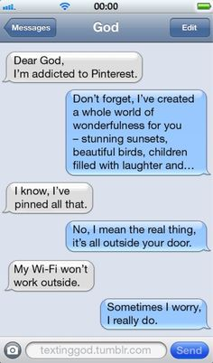 This would be my conversation with god if he could text!