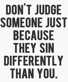 Worry about your own sins, not mine .