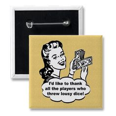 Fun Bunco pin and other gifts.  http://www.zazzle.com/id_like_to_thank-145456039233988166?rf=238854829622253733