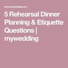 5 Rehearsal Dinner Planning & Etiquette Questions | mywedding