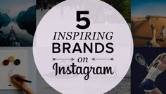5 Innovative and Inspiring Brands on Instagram