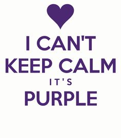 You can't expect me to keep calm.  Don't you know its all about the purple.