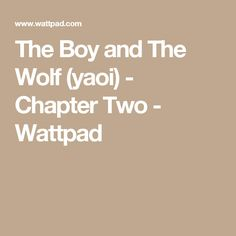 The Boy and The Wolf (yaoi) - Chapter Two - Wattpad