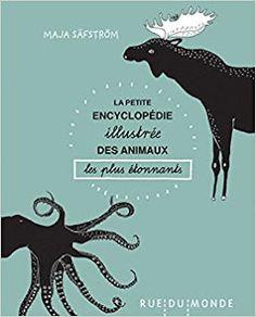 """L'annexe: """"La petite encyclopédie illustrée des animaux les plus étonnants"""" (Maja Säfström)"""