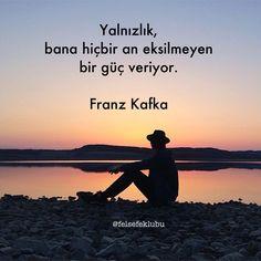 Yalnızlık, bana hiçbir an eksilmeyen bir güç veriyor. - Franz Kafka / Milena'ya Mektuplar