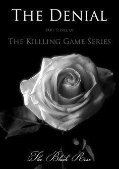THE DENIAL - Part Three of The Killing Game Series. Release date: 2015  http://www.theblackrosenyc.com/novels/denial.htm