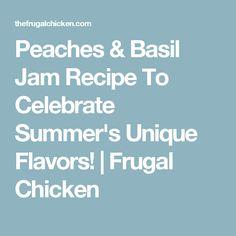 Peaches & Basil Jam Recipe To Celebrate Summer's Unique Flavors! | Frugal Chicken