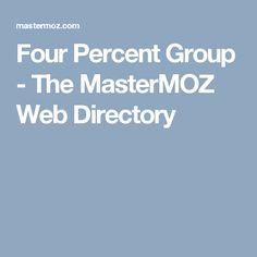 Four Percent Group - The MasterMOZ Web Directory