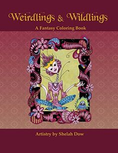 Weirdlings And Wildlings A Fantasy Coloring Book By Shel