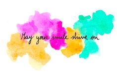 May your smile shine on