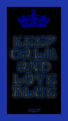 KEEP CALM AND LOVE BLUE !!!!