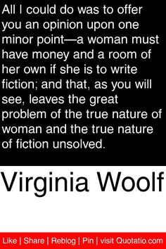 in virginia woolfs essay a room of ones own she argues A room of one's own has a room of one's own is virginia woolf's most powerful feminist essay a woman must have money and a room of her own if she is.