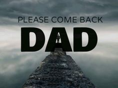 I want you back dad...I cant stop crying..