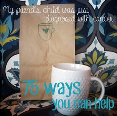 My friend's child was just diagnosed with cancer: 75 ways to help.  #TakeThemAMeal.com