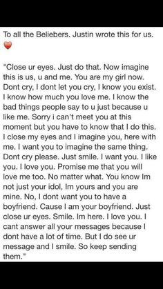 I'm sobbing like a baby right now....this is the sweetest thing I have EVER seen or read or heard in my entire life..... JUSTIN DREW BIEBER,I love you with all my soul, and I love the fact that you know I exist, but the truth is, that i don't think anyone couldn't love you as much as I do, ( maybe ur mom) but no one else