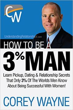 How To Be A 3% Man, Winning The Heart Of The Woman Of Your Dreams 2nd, Corey Wayne - Amazon.com