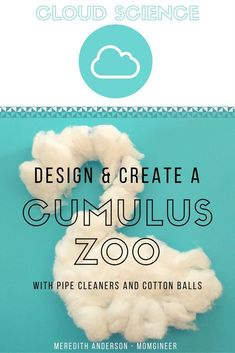 Learn about the water cycle, types of clouds, and get hands-on with a cotton ball cumulus zoo. Digital activities are also included in this STEM and STEAM cloud exploration. | Meredith Anderson STEM Activities for Kids