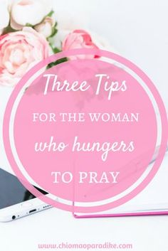 Do you wish to grow your prayer life but keep finding it difficult? Here are three tips to help the woman who hungers to pray