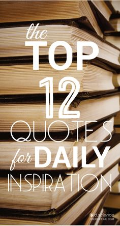 The Top 12 #Quotes for Daily Inspiration! For more check out http://dscienceinc.com/top-12-quotes-daily-inspiration/ #inspiration #marketing #dscience #motivation