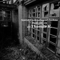Secret Underground Techno Podcast 19 w/ Thomas K. by Secret-Underground-Techno on SoundCloud